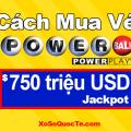 Xổ Số  Powerball Tăng Lên $750 Triệu USD: Cách Mua Vé Tại Việt Nam ?