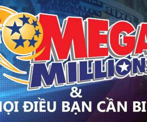 Giải Xổ Số Mega Millions của Mỹ và Mọi Điều Bạn Cần Biết