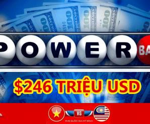 Powerball theo sát Mega Millions với Jackpot $246 triệu USD, Malaysia liệu có thắng nổi Việt Nam?
