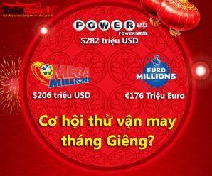 Powerball $282 Triệu USD, Mega Millions $206 Triệu USD, Euro Millions €176 Triệu Euro: Cơ hội thử vận may tháng Giêng?