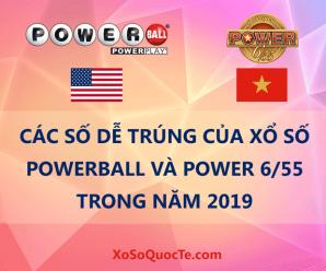 Các số dễ trúng của xổ số Powerball và Power 6/55 trong năm 2019