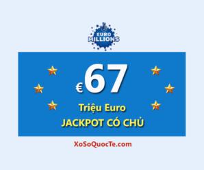 Jackpot 67 triệu Euro của Euro Millions đã tìm thấy chủ nhân