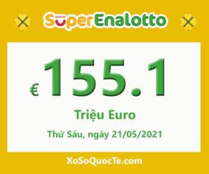 Kết quả ngày 19/5/2021; Jackpotxổ số tự chọn SuperEnalotto là €155.1 triệu Euro